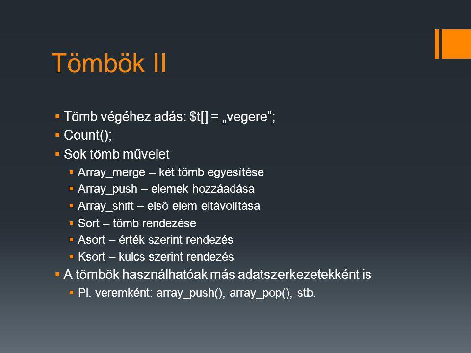 """Tömbök II Tömb végéhez adás: $t[] = """"vegere ; Count();"""